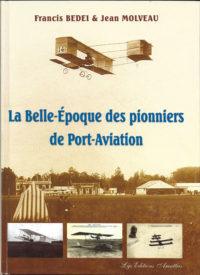 La Belle-Epoque des pionniers de Port-Aviation l'ouvrage de référence écrit par les auteurs de la conférence.