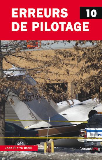 Erreurs de pilotage 10 Par Jean-Pierre Otelli – Editions JPO. 341 pages (nombreuses illustrations) - 24,35 euros. ISBN : 9 782373 010381
